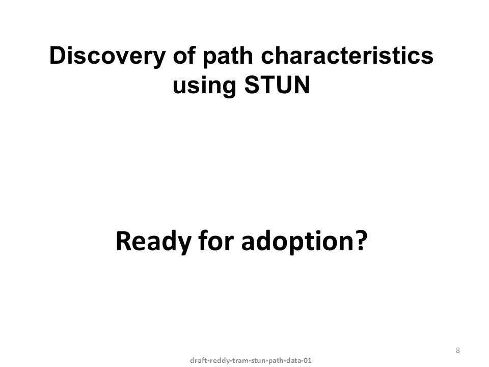 Ready for adoption? draft-reddy-tram-stun-path-data-01 8 Discovery of path characteristics using STUN