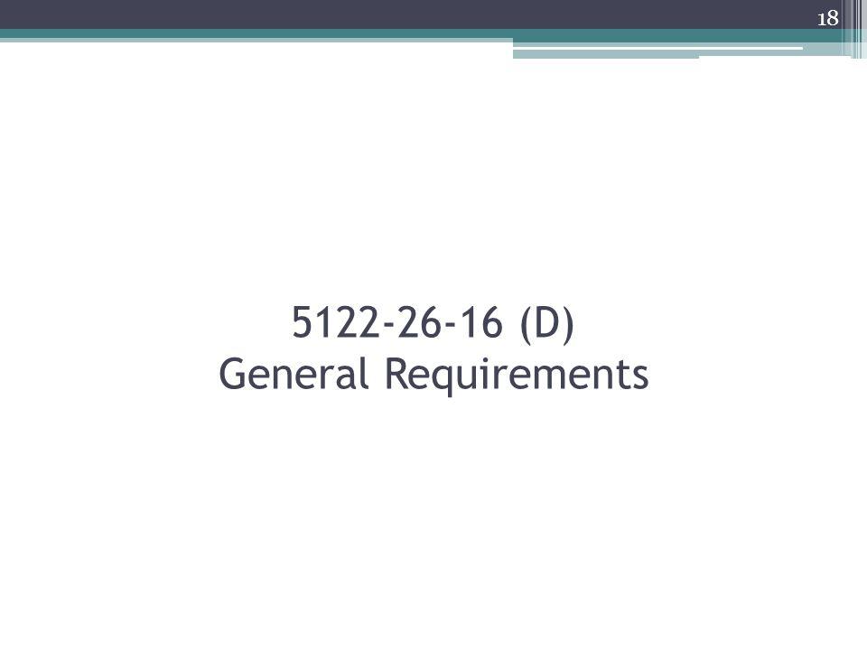 5122-26-16 (D) General Requirements 18