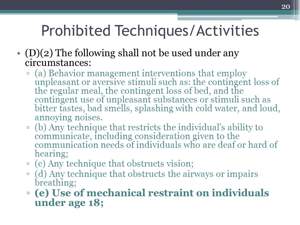 Prohibited Techniques/Activities (D)(2) The following shall not be used under any circumstances: ▫(a) Behavior management interventions that employ un