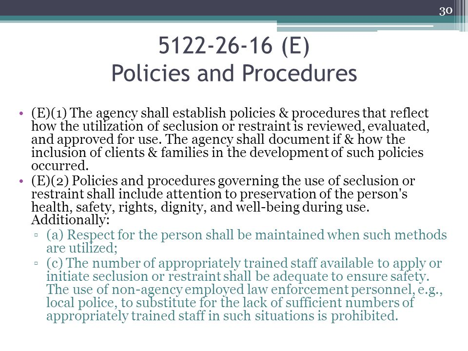 5122-26-16 (E) Policies and Procedures (E)(1) The agency shall establish policies & procedures that reflect how the utilization of seclusion or restra