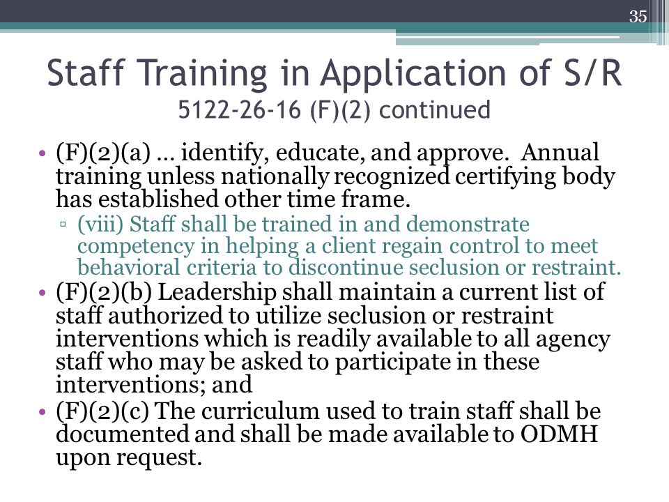 Staff Training in Application of S/R 5122-26-16 (F)(2) continued (F)(2)(a) … identify, educate, and approve. Annual training unless nationally recogni