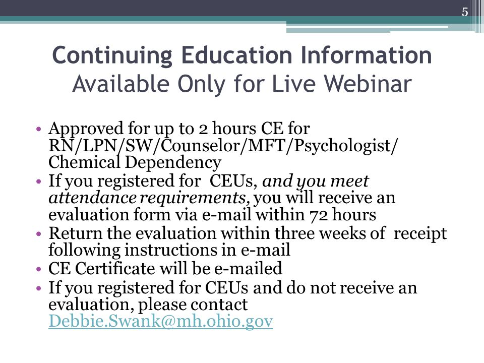 Continuing Education Information Available Only for Live Webinar Approved for up to 2 hours CE for RN/LPN/SW/Counselor/MFT/Psychologist/ Chemical Depe