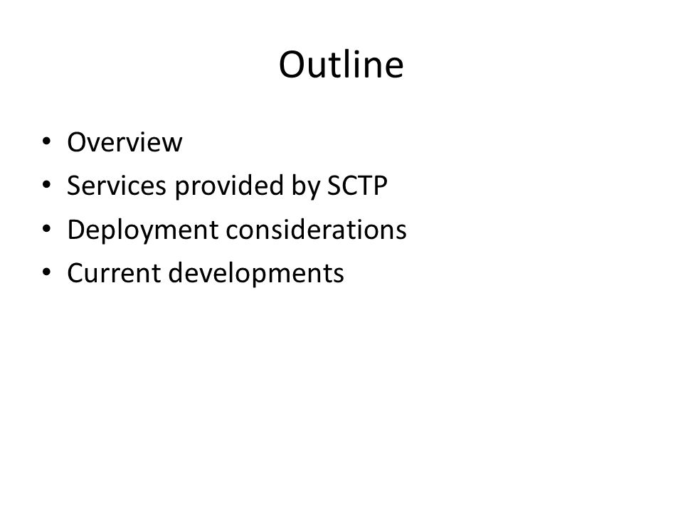 Outline Overview Services provided by SCTP Deployment considerations Current developments