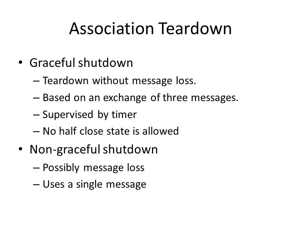 Association Teardown Graceful shutdown – Teardown without message loss.