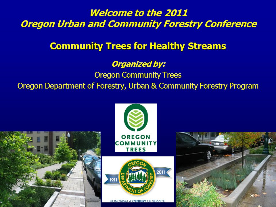 Community Trees for Healthy Streams Welcome to the 2011 Oregon Urban and Community Forestry Conference Community Trees for Healthy Streams Organized b