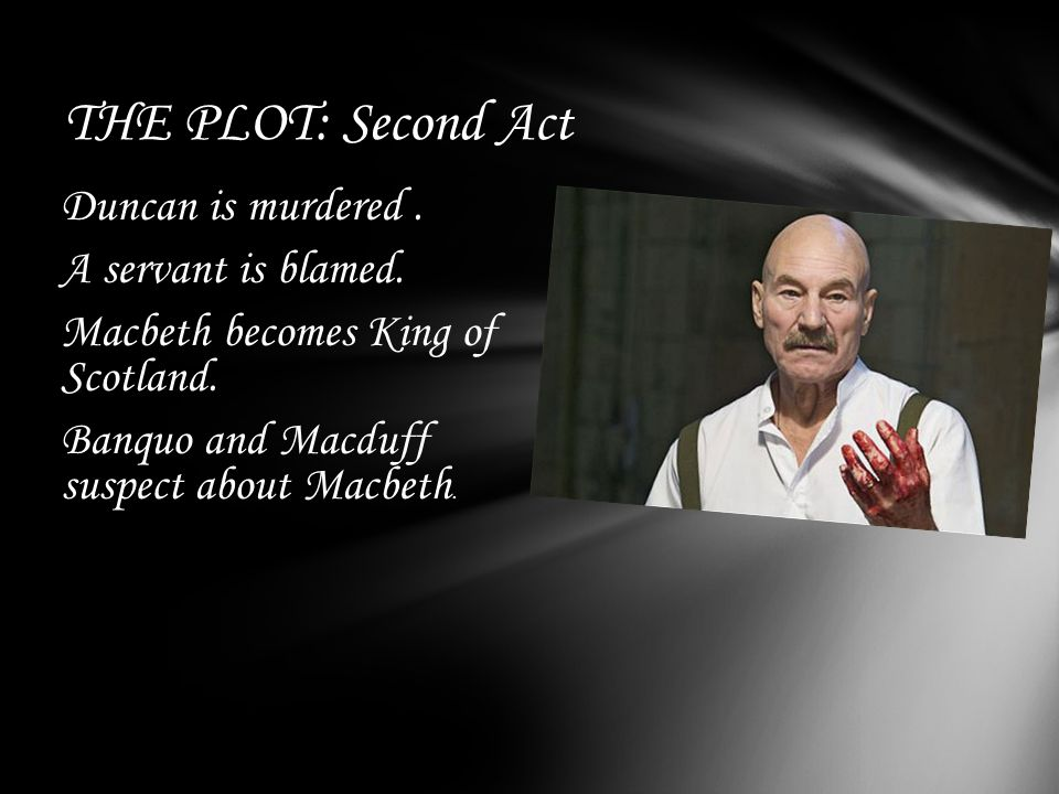 THE PLOT: Second Act Duncan is murdered. A servant is blamed.