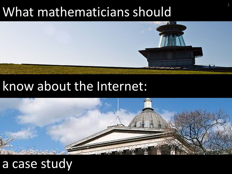 What mathematicians should 1 know about the Internet: a case study