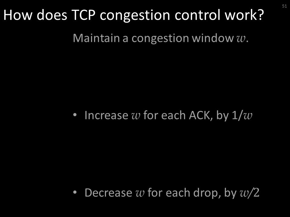 How does TCP congestion control work. Maintain a congestion window w.