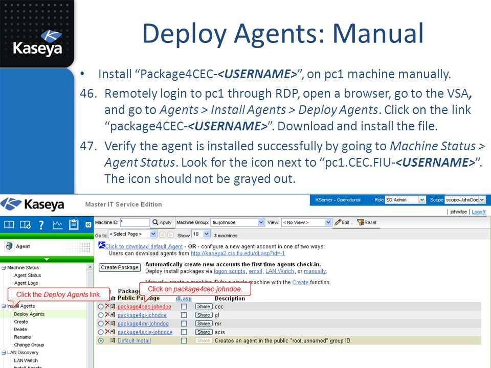 """Deploy Agents: Manual Install """"Package4CEC- """", on pc1 machine manually. 46.Remotely login to pc1 through RDP, open a browser, go to the VSA, and go to"""