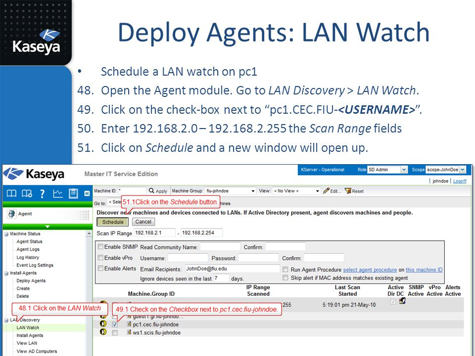 """Deploy Agents: LAN Watch Schedule a LAN watch on pc1 48.Open the Agent module. Go to LAN Discovery > LAN Watch. 49.Click on the check-box next to """"pc1"""