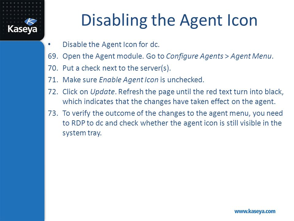 Disabling the Agent Icon Disable the Agent Icon for dc. 69.Open the Agent module. Go to Configure Agents > Agent Menu. 70.Put a check next to the serv