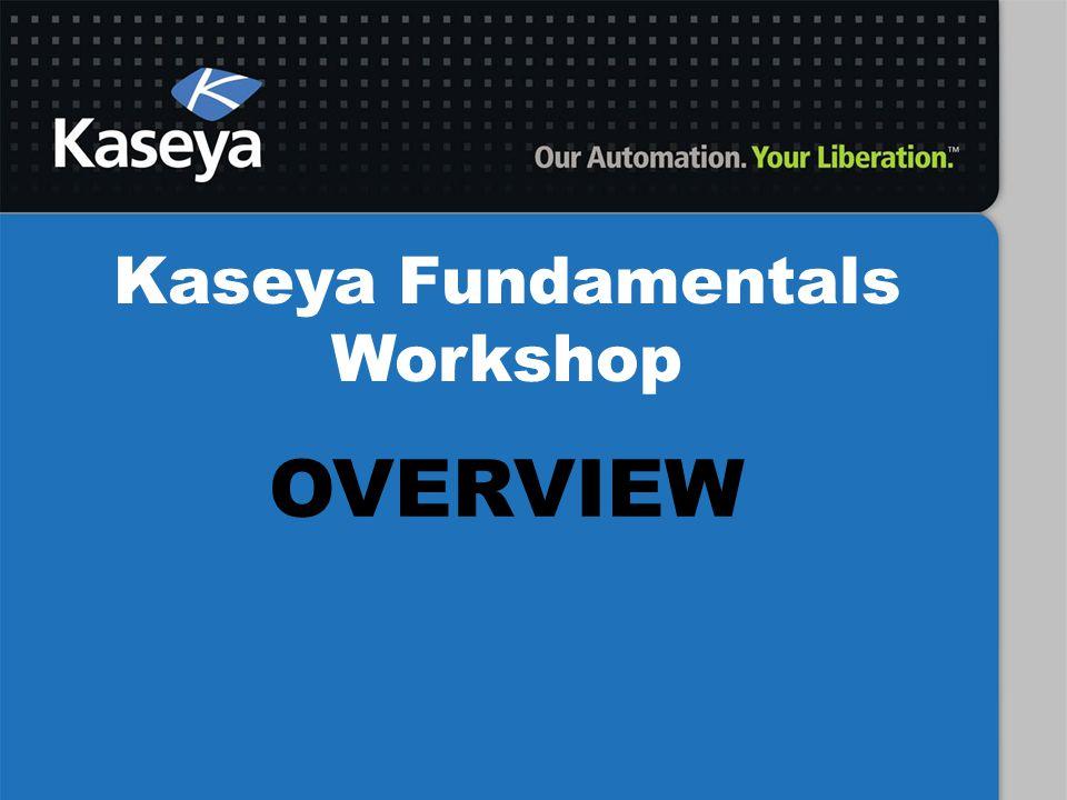 Kaseya Fundamentals Workshop OVERVIEW