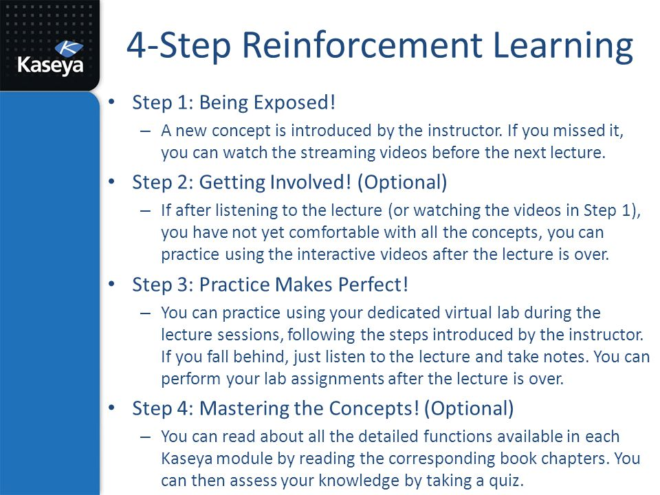 4-Step Reinforcement Learning Step 1: Being Exposed! – A new concept is introduced by the instructor. If you missed it, you can watch the streaming vi