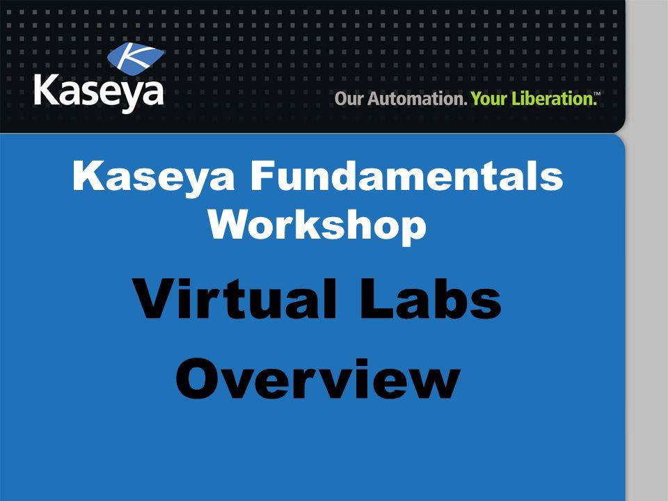Kaseya Fundamentals Workshop Virtual Labs Overview