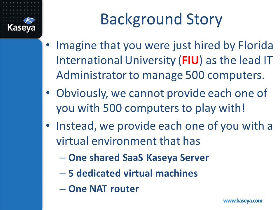 Background Story Imagine that you were just hired by Florida International University (FIU) as the lead IT Administrator to manage 500 computers. Obvi