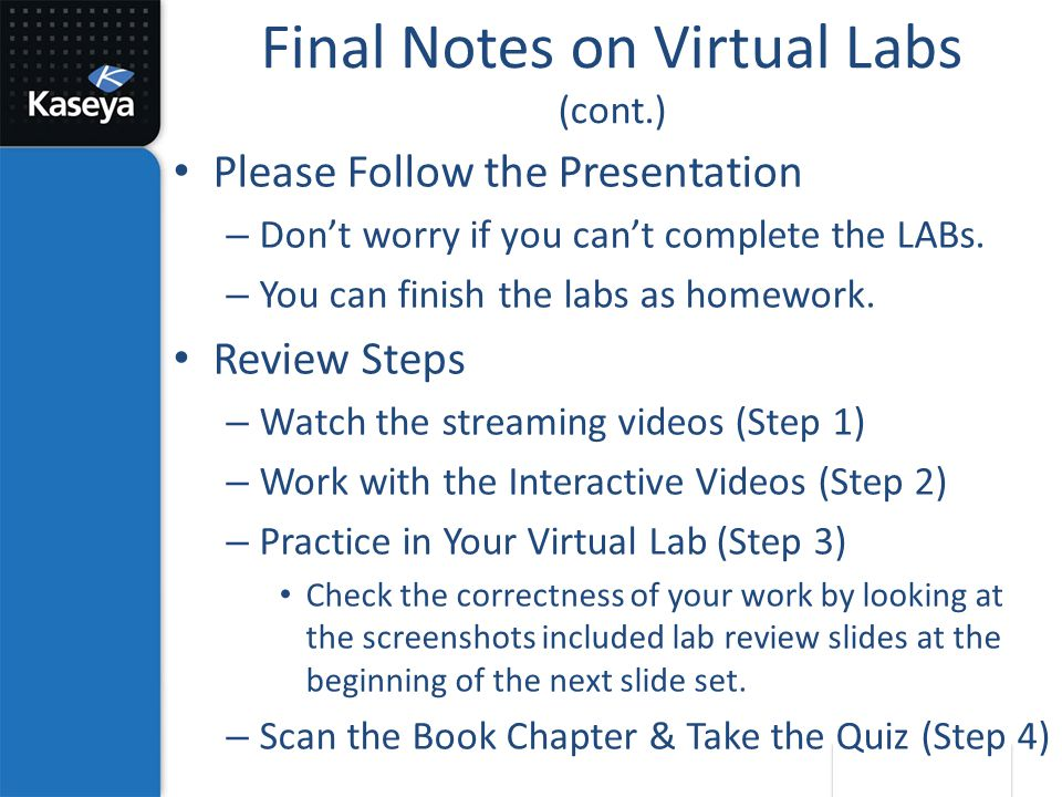 Final Notes on Virtual Labs (cont.) Please Follow the Presentation – Don't worry if you can't complete the LABs. – You can finish the labs as homework