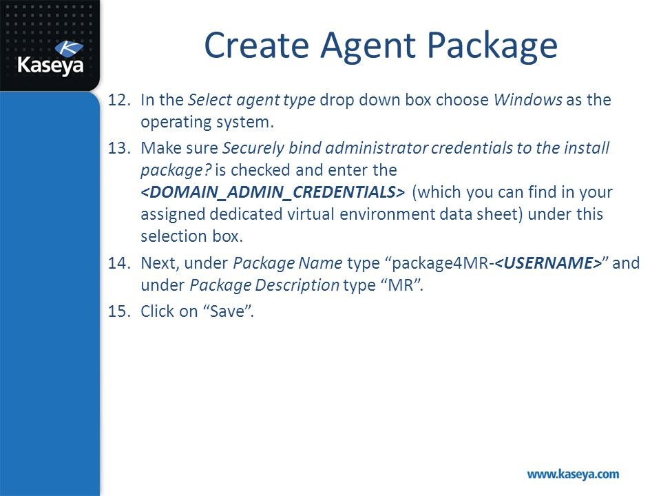 Create Agent Package 12.In the Select agent type drop down box choose Windows as the operating system. 13.Make sure Securely bind administrator creden