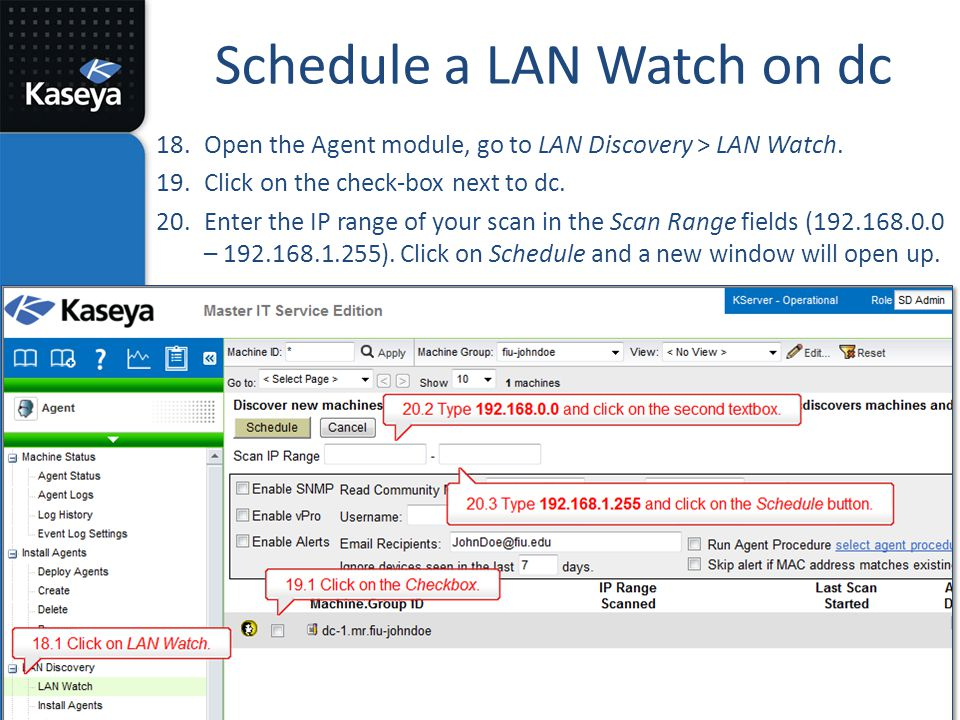 Schedule a LAN Watch on dc 18.Open the Agent module, go to LAN Discovery > LAN Watch. 19.Click on the check-box next to dc. 20.Enter the IP range of y