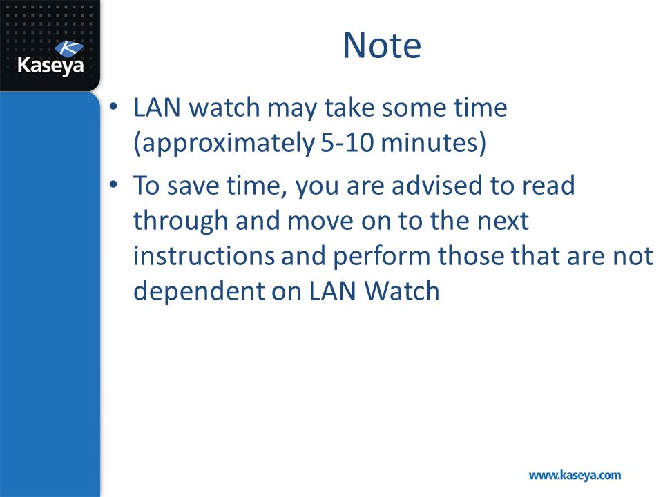 Note LAN watch may take some time (approximately 5-10 minutes) To save time, you are advised to read through and move on to the next instructions and
