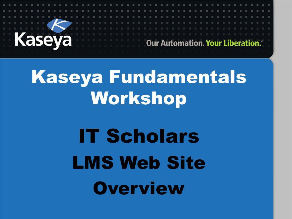 Kaseya Fundamentals Workshop IT Scholars LMS Web Site Overview