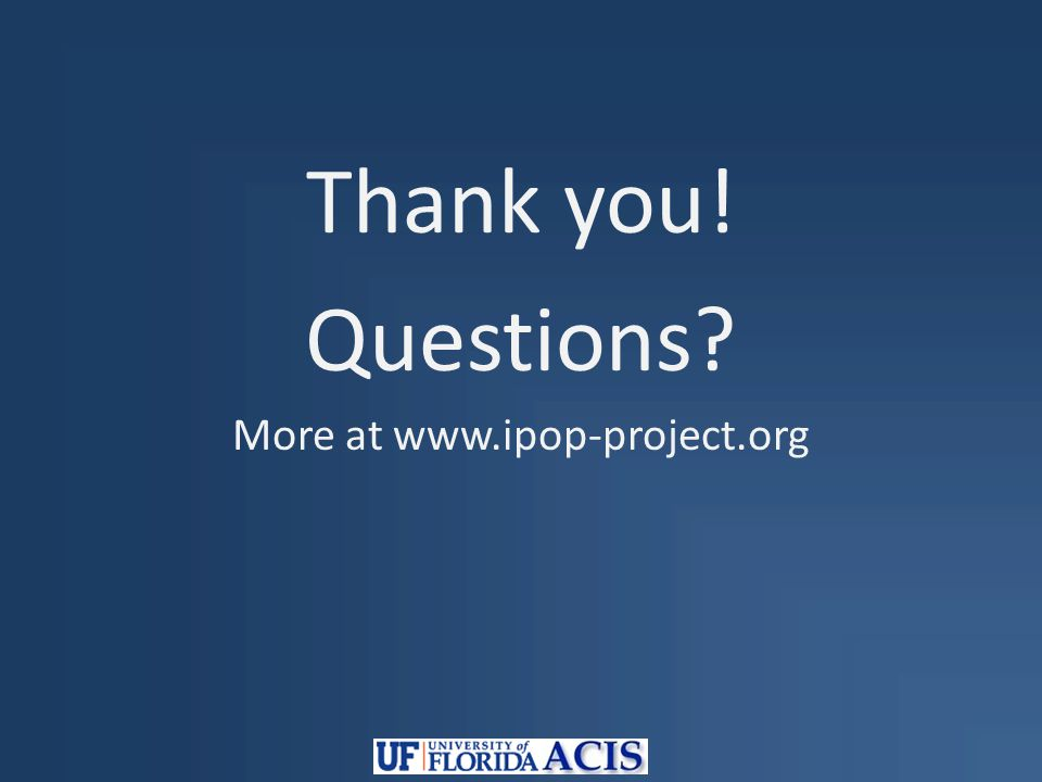 Thank you! Questions More at www.ipop-project.org