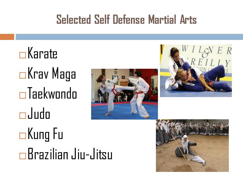 Selected Self Defense Martial Arts  Karate  Krav Maga  Taekwondo  Judo  Kung Fu  Brazilian Jiu-Jitsu