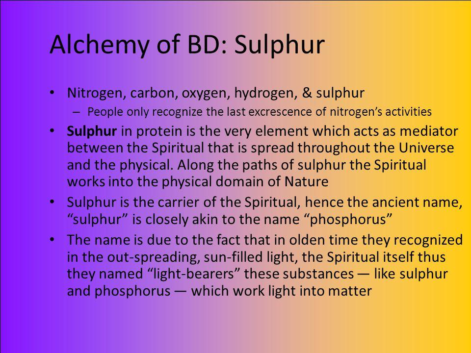 Alchemy of BD: Sulphur Nitrogen, carbon, oxygen, hydrogen, & sulphur – People only recognize the last excrescence of nitrogen's activities Sulphur in