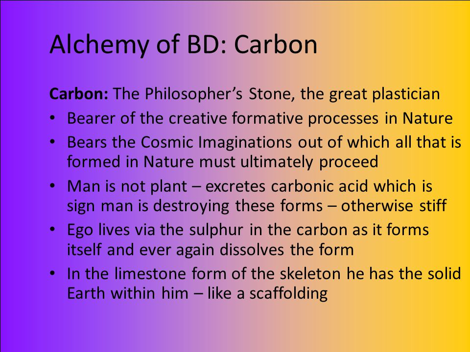 Alchemy of BD: Carbon Carbon: The Philosopher's Stone, the great plastician Bearer of the creative formative processes in Nature Bears the Cosmic Imag