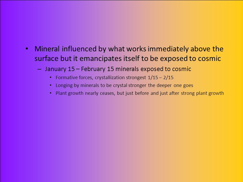 Mineral influenced by what works immediately above the surface but it emancipates itself to be exposed to cosmic – January 15 – February 15 minerals e
