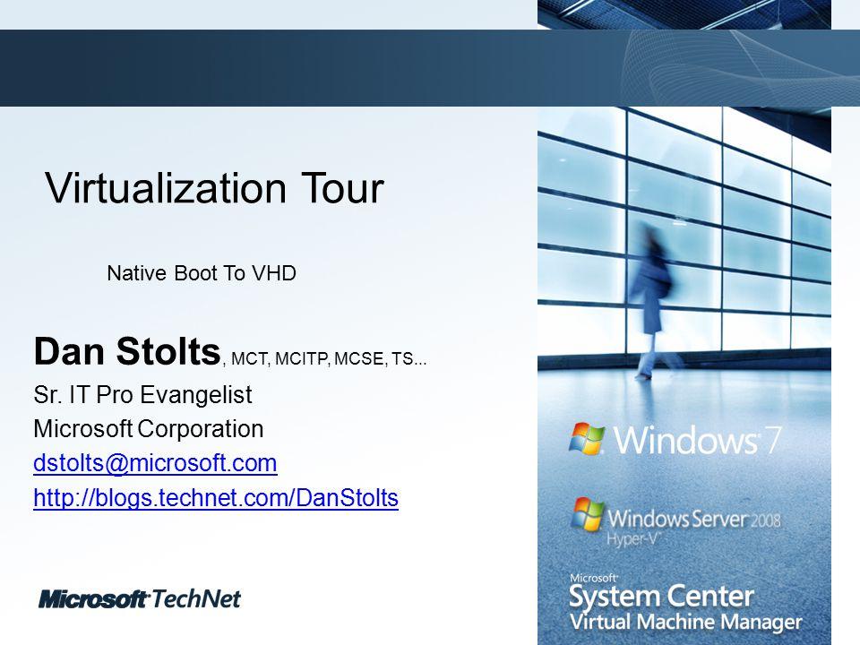 Click to edit Master title style TechNet goes virtual Virtualization Tour Dan Stolts, MCT, MCITP, MCSE, TS...