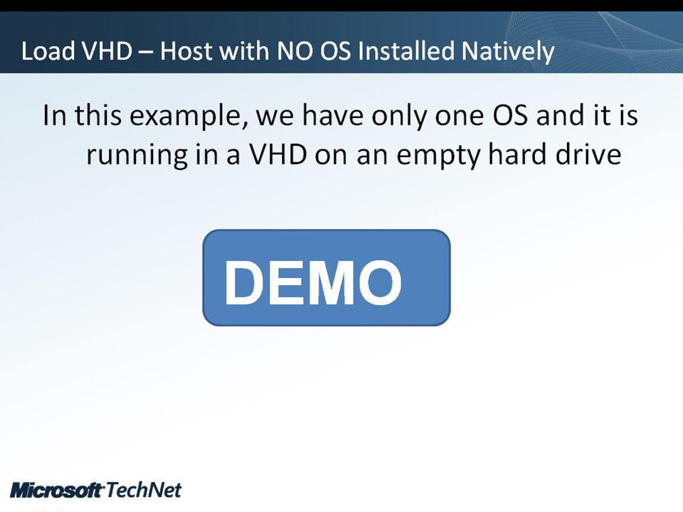 Click to edit Master title style TechNet goes virtual BCDEdit – Host with NO OS Installed Natively In this example, we have only one OS and it is runn
