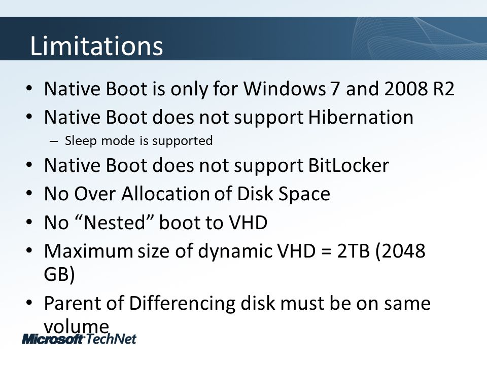 Click to edit Master title style TechNet goes virtual Limitations Native Boot is only for Windows 7 and 2008 R2 Native Boot does not support Hibernati