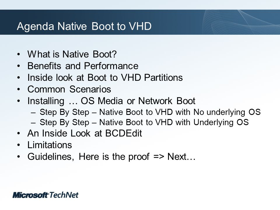 Click to edit Master title style TechNet goes virtual Limitations Native Boot is only for Windows 7 and 2008 R2 Native Boot does not support Hibernation – Sleep mode is supported Native Boot does not support BitLocker No Over Allocation of Disk Space No Nested boot to VHD Maximum size of dynamic VHD = 2TB (2048 GB) Parent of Differencing disk must be on same volume