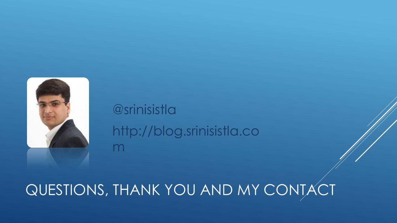 QUESTIONS, THANK YOU AND MY CONTACT @srinisistla http://blog.srinisistla.co m