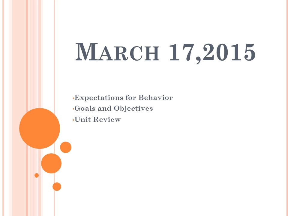 M ARCH 17,2015 Expectations for Behavior Goals and Objectives Unit Review