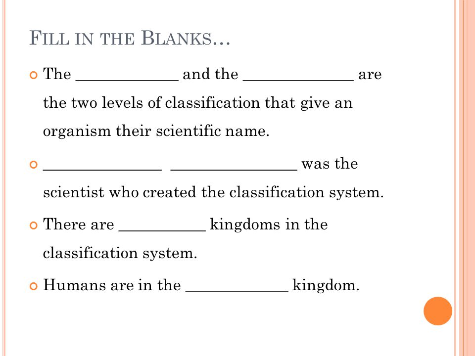 F ILL IN THE B LANKS … The _____________ and the ______________ are the two levels of classification that give an organism their scientific name.