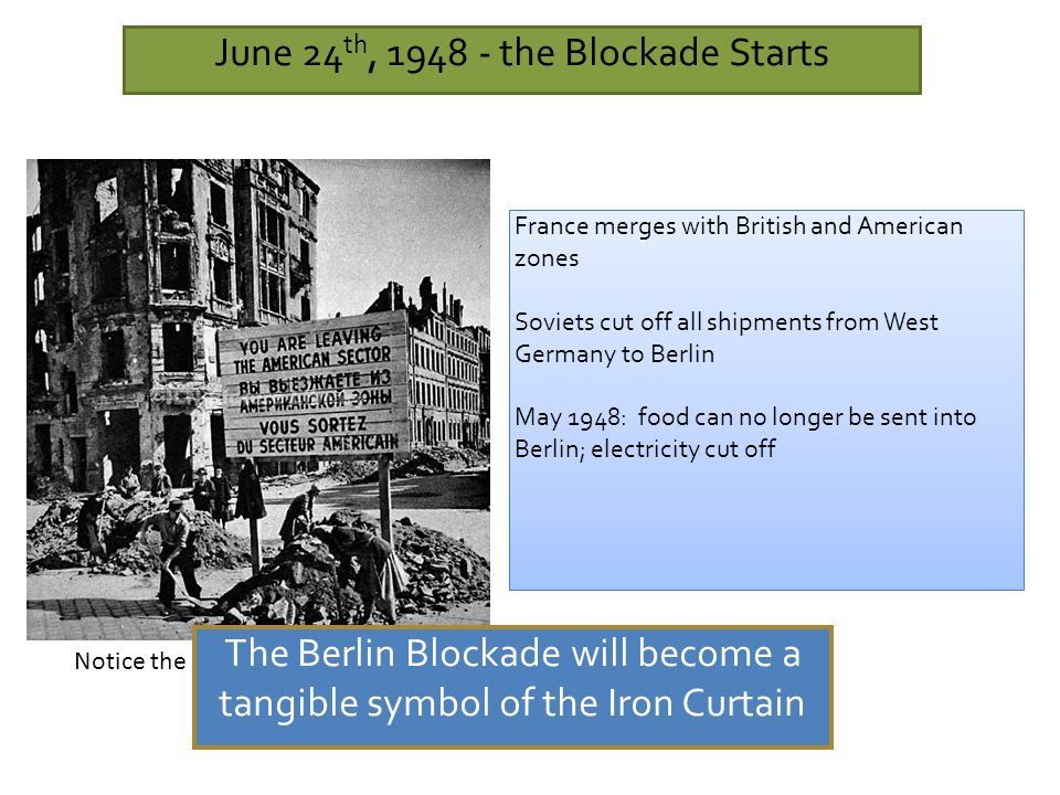 June 24 th, 1948 - the Blockade Starts France merges with British and American zones Soviets cut off all shipments from West Germany to Berlin May 194