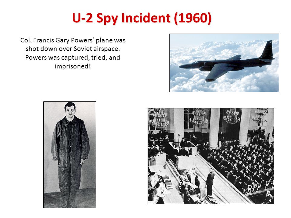 U-2 Spy Incident (1960) Col. Francis Gary Powers' plane was shot down over Soviet airspace. Powers was captured, tried, and imprisoned!