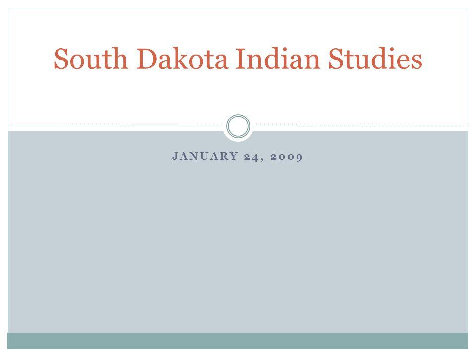 JANUARY 24, 2009 South Dakota Indian Studies