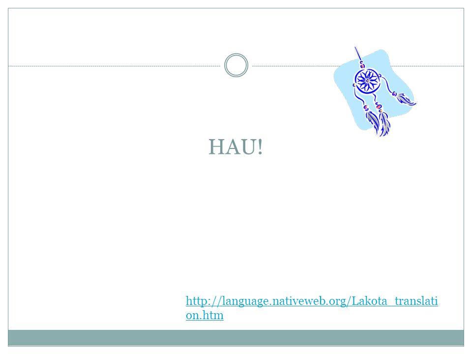 HAU! http://language.nativeweb.org/Lakota_translati on.htm