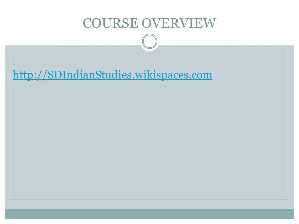 COURSE OVERVIEW http://SDIndianStudies.wikispaces.com