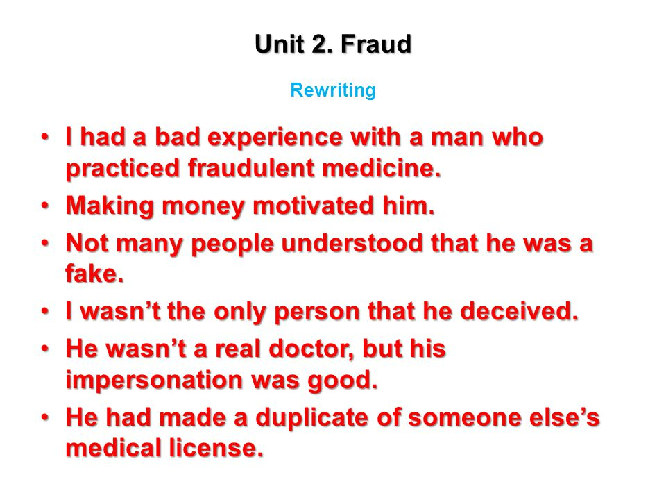 Unit 2. Fraud I had a bad experience with a man who practiced fraudulent medicine.I had a bad experience with a man who practiced fraudulent medicine.