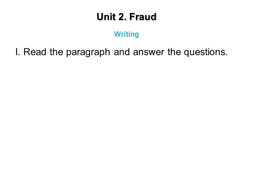 Unit 2. Fraud I. Read the paragraph and answer the questions. Writing