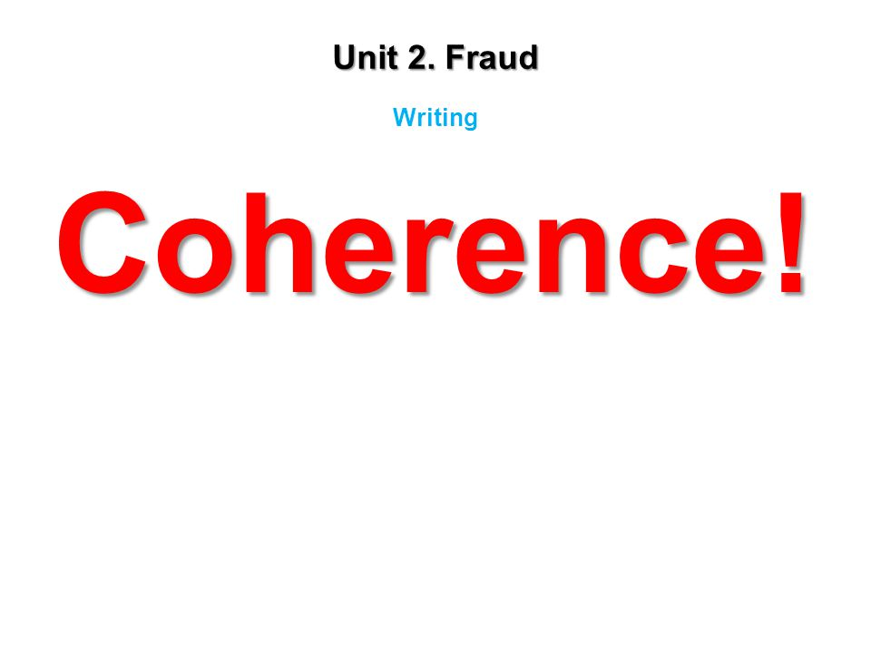 Unit 2. Fraud Coherence! Writing