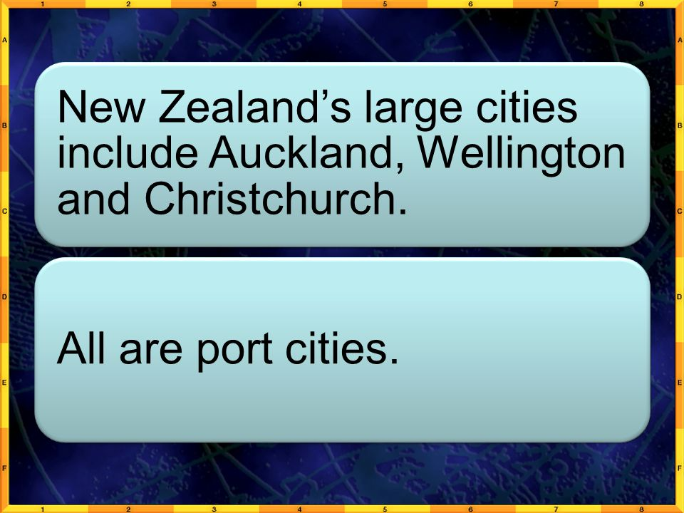 New Zealand's large cities include Auckland, Wellington and Christchurch. All are port cities.