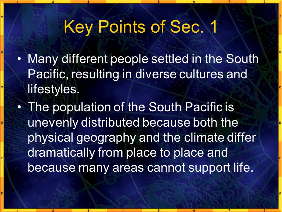 Key Points of Sec. 1 Many different people settled in the South Pacific, resulting in diverse cultures and lifestyles. The population of the South Pac