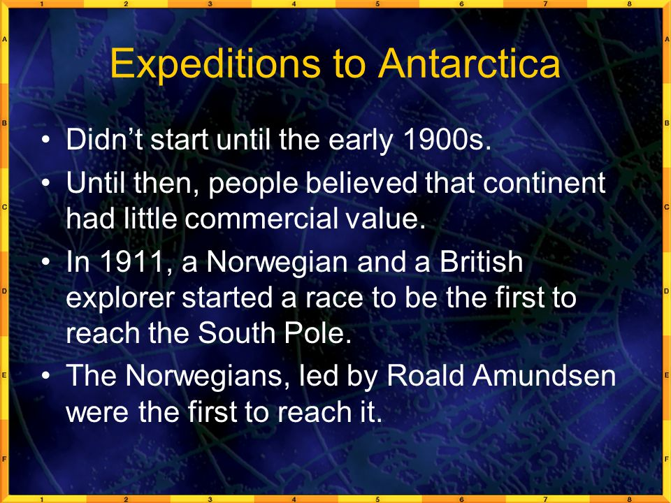 Expeditions to Antarctica Didn't start until the early 1900s.
