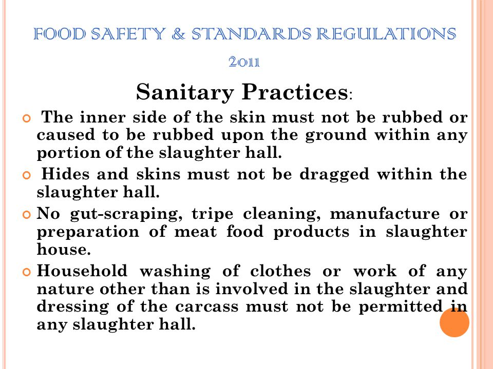 FOOD SAFETY & STANDARDS REGULATIONS 2011 Sanitary Practices : All blood, manure, garbage, filth or other refuse from any animal slaughtered and the hi