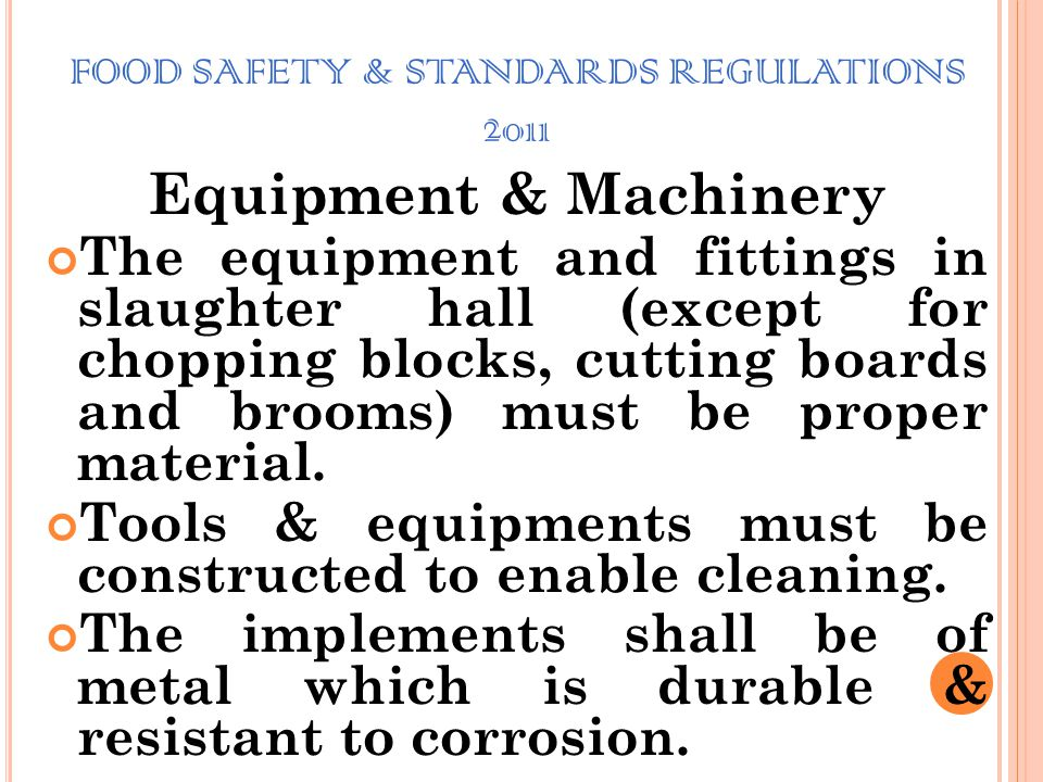 FOOD SAFETY & STANDARDS REGULATIONS 2011 Sanitary Practices : The inner side of the skin must not be rubbed or caused to be rubbed upon the ground wit