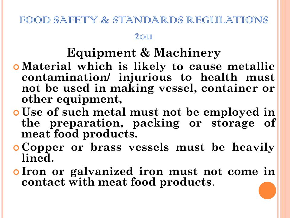 FOOD SAFETY & STANDARDS REGULATIONS 2011 Equipment & Machinery The equipment and fittings in slaughter hall (except for chopping blocks, cutting board